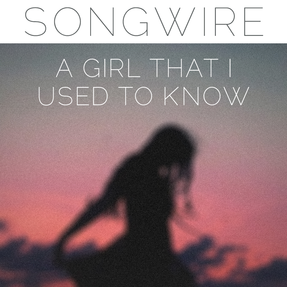 SongWire - A Girl That I Used To Know