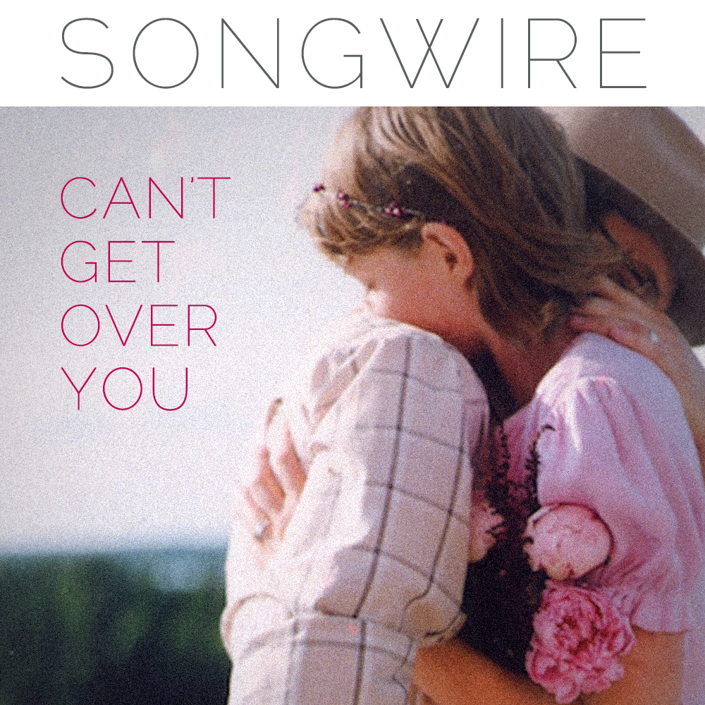 SongWire — Can't Get Over You